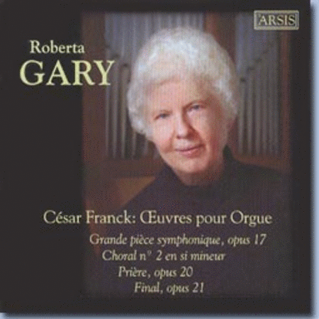 Roberta Gary - Cesar Franck: Oeuvres pour Orgue