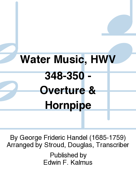 Water Music, HWV 348-350 - Overture & Hornpipe