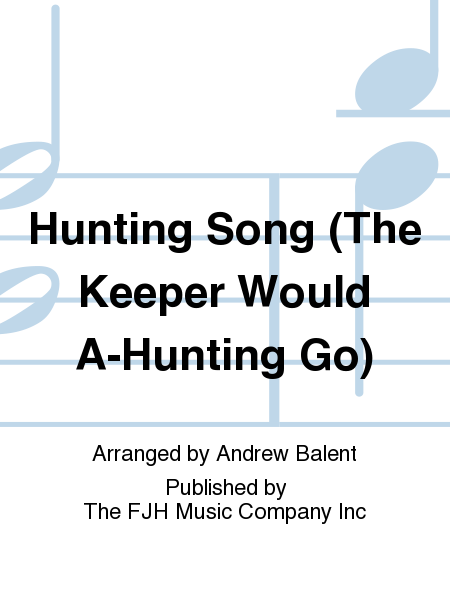 Hunting Song (The Keeper Would A-Hunting Go)