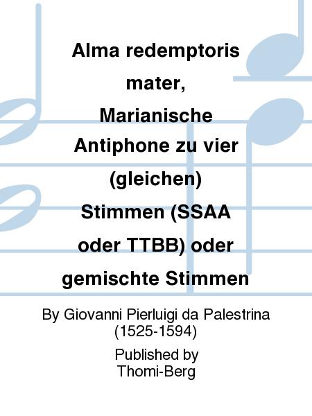 Alma redemptoris mater, Marianische Antiphone zu vier (gleichen) Stimmen (SSAA oder TTBB) oder gemischte Stimmen