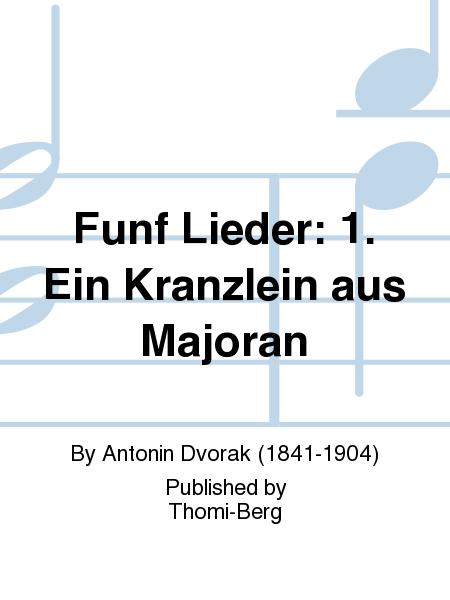Funf Lieder: 1. Ein Kranzlein aus Majoran