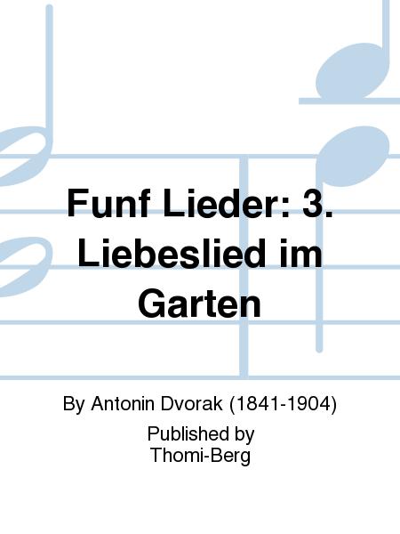 Funf Lieder: 3. Liebeslied im Garten