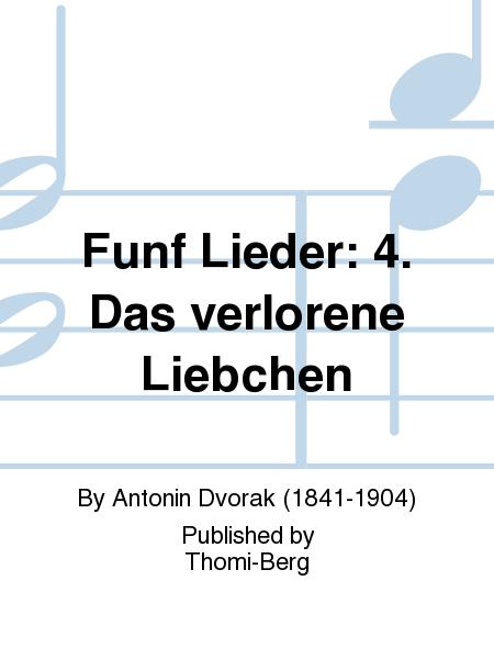 Funf Lieder: 4. Das verlorene Liebchen