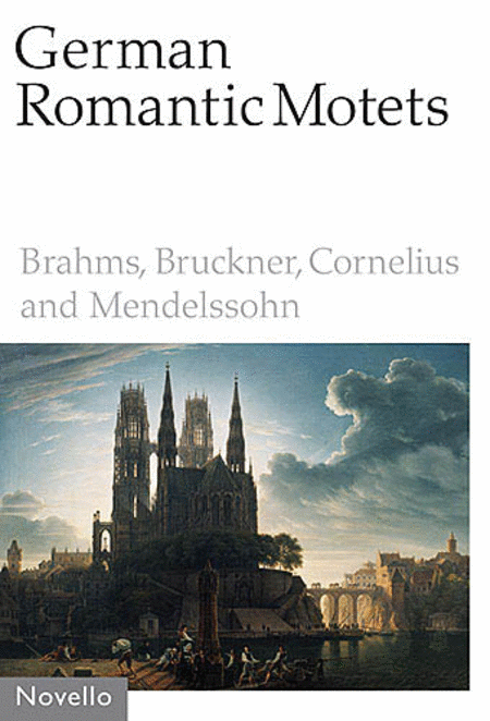 German Romantic Motets - Brahms to Mendelssohn