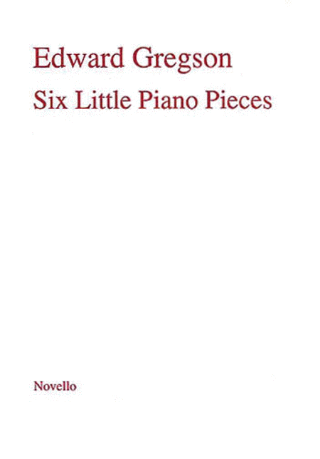 Edward Gregson: Six Little Pieces For Piano