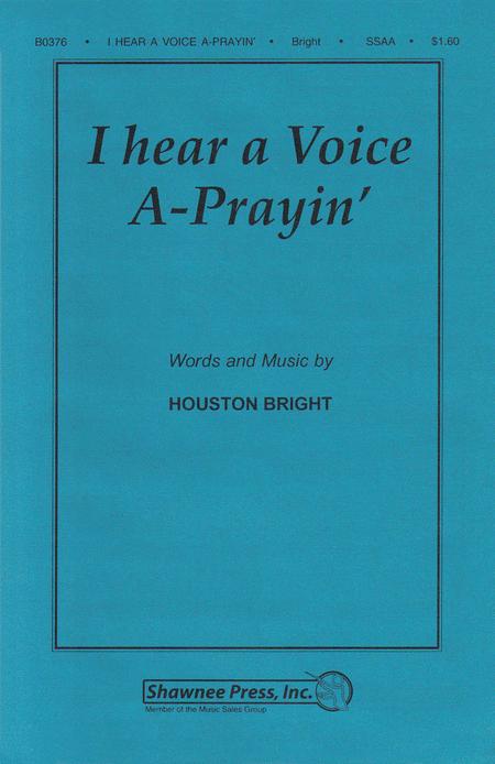 I Hear a Voice A-Prayin'