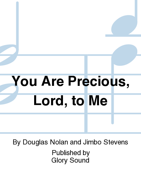 You Are Precious, Lord, to Me