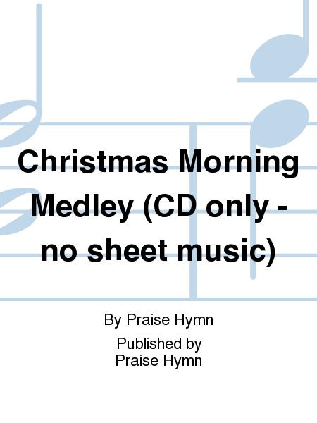 Christmas Morning Medley (CD only - no sheet music)