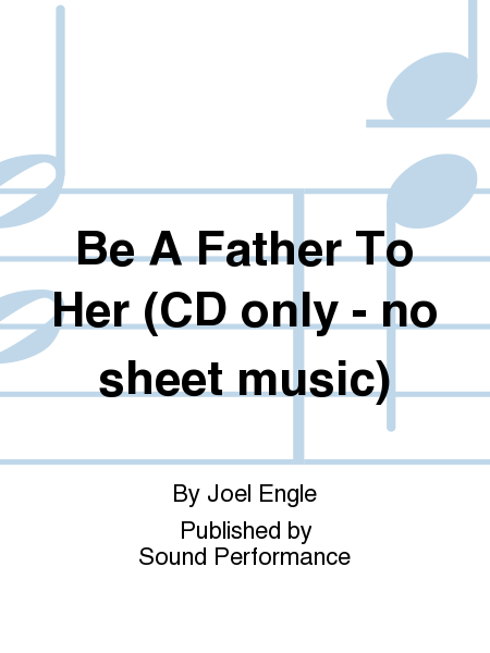 Be A Father To Her (CD only - no sheet music)