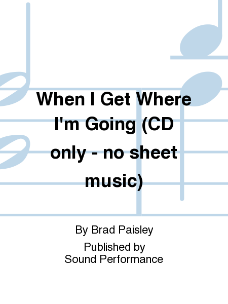 When I Get Where I'm Going (CD only - no sheet music)