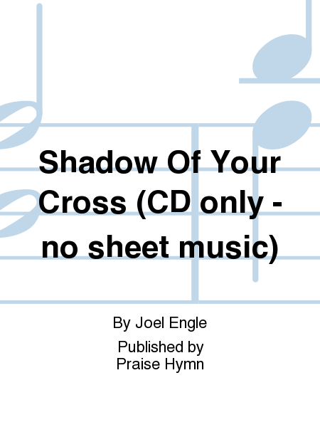 Shadow Of Your Cross (CD only - no sheet music)
