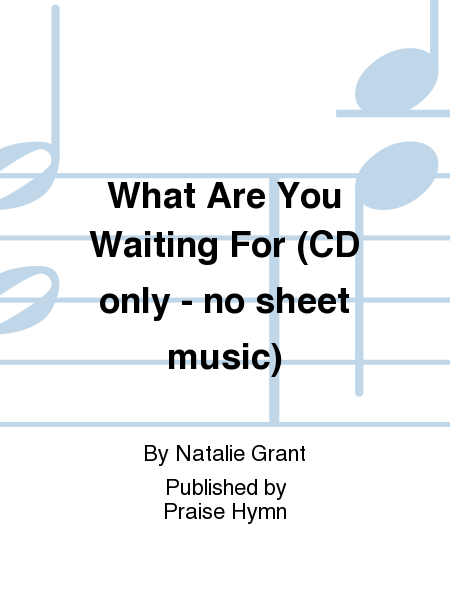 What Are You Waiting For (CD only - no sheet music)