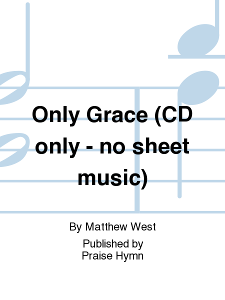 Only Grace (CD only - no sheet music)