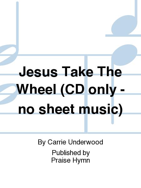 Jesus Take The Wheel (CD only - no sheet music)