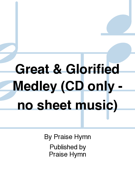 Great & Glorified Medley (CD only - no sheet music)