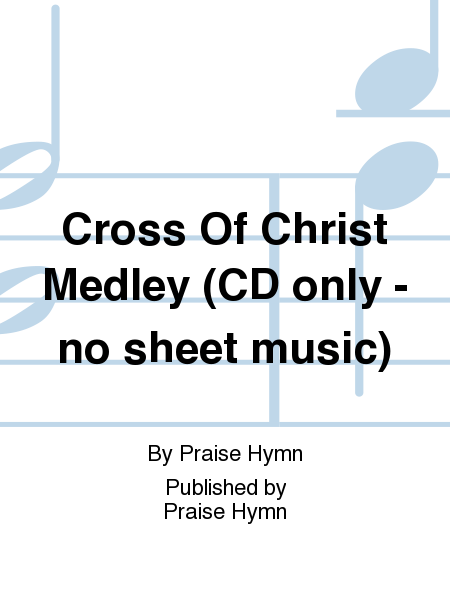 Cross Of Christ Medley (CD only - no sheet music)