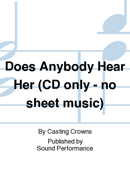 Does Anybody Hear Her (CD only - no sheet music)