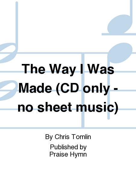 The Way I Was Made (CD only - no sheet music)