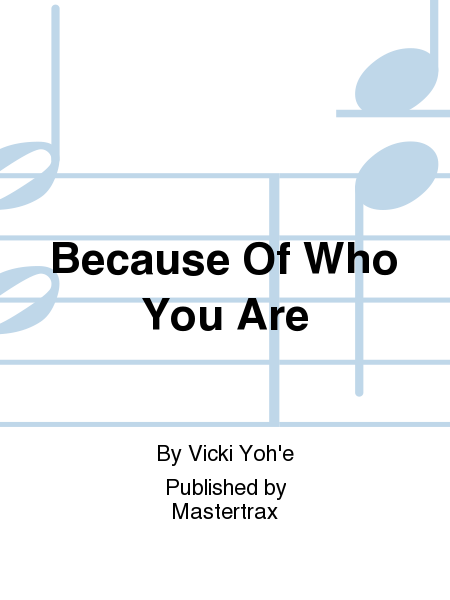 Because Of Who You Are