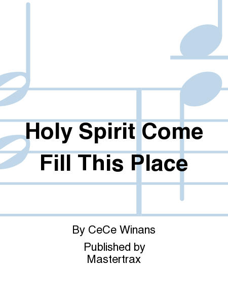 Holy Spirit Come Fill This Place