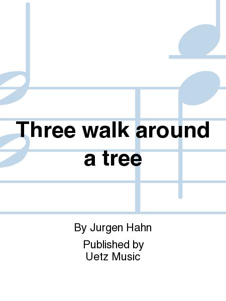Three walk around a tree
