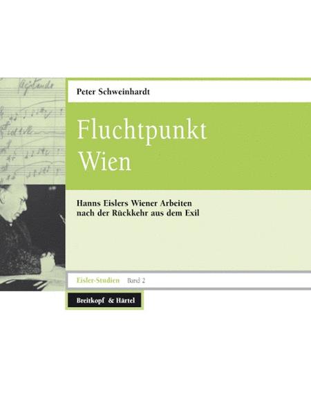 Fluchtpunkt Wien (Eisler-Studien Band 2)