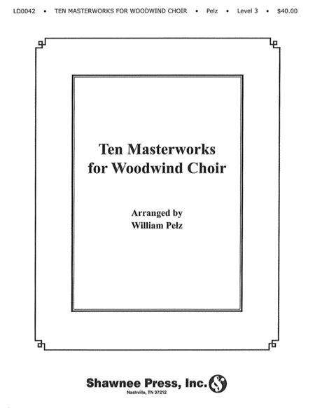 Ten Masterworks for Woodwind Choir Woodwind Choir