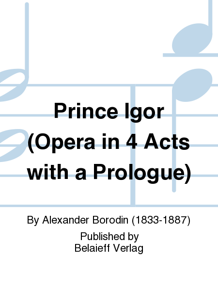 Prince Igor (Opera in 4 Acts with a Prologue)