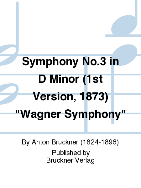 Symphony No. 3 in D Minor (1st Version, 1873)