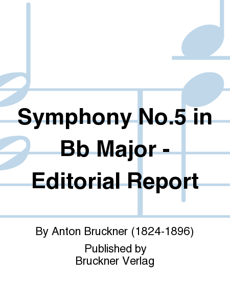 Symphony No. 5 in Bb Major - Editorial Report