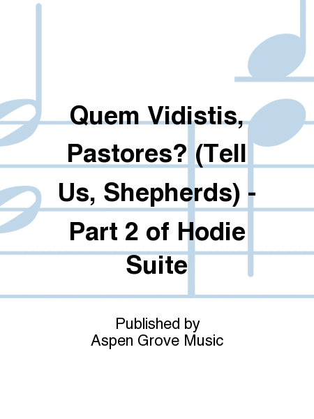 Quem Vidistis, Pastores? (Tell Us, Shepherds) - Part 2 of Hodie Suite