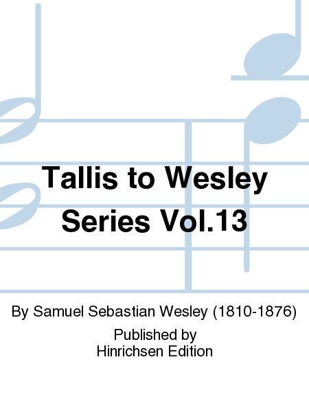 Tallis to Wesley Series Vol.13