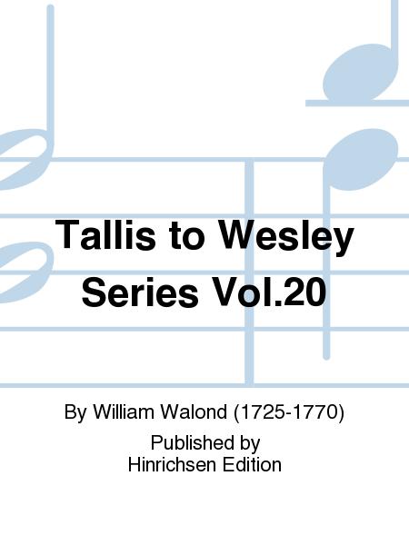 Tallis to Wesley Series Vol.20