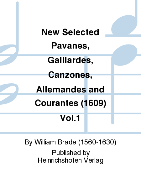 New Selected Pavanes, Galliardes, Canzones, Allemandes and Courantes (1609) Vol.1