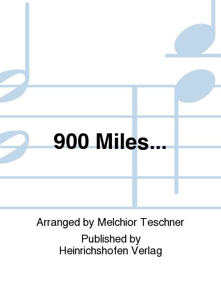 900 Miles...