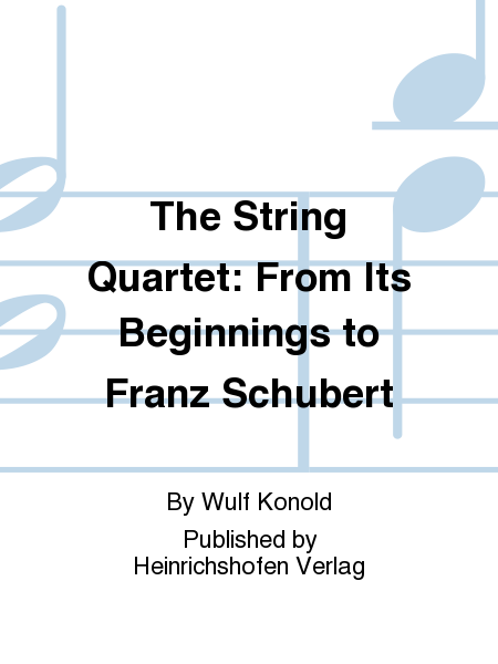 The String Quartet: From Its Beginnings to Franz Schubert