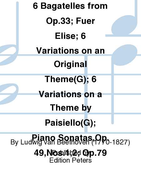Easy Piano Pieces Rondo,Op.51,No.1; 6 Bagatelles from Op.33; Fuer Elise; 6 Variations on an Original Theme(G); 6 Variations on a Theme by Paisiello(G); Piano Sonatas,Op.49,Nos.1,2; Op.79
