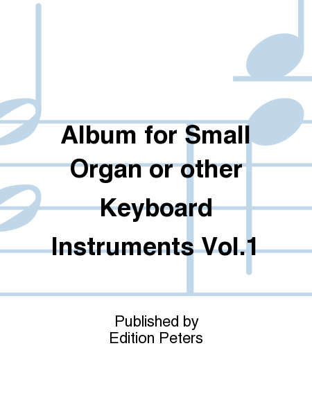 Album for Small Organ or other Keyboard Instruments Vol. 1