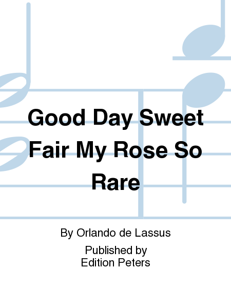 Good Day Sweet Fair My Rose So Rare
