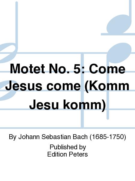 Motet No. 5: Come Jesus come (Komm Jesu komm)