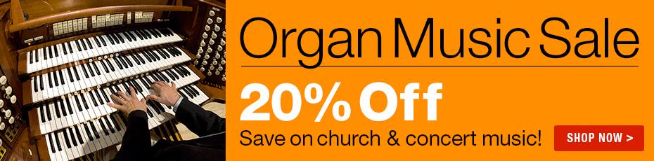 Organ Music Sale - Save 20% on church & concert music!